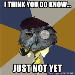 Art Professor Owl - I think you Do Know... Just not yet
