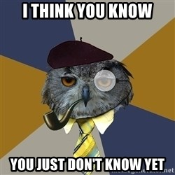 Art Professor Owl - I think you know You just don't know yet
