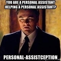 inception - You are a personal assistant helping a personal assistant?  Personal-assistcepTion