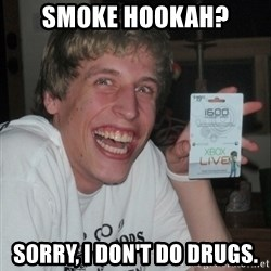 GAMER TEEN - smoke hookah? sorry, i don't do drugs.