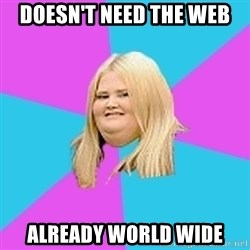 Fat Girl - doesn't need the web already world wide