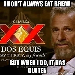 Dos Equis Man - I don't always eat bread But when i do, it has gluten