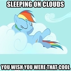 My Little Pony - Sleeping on clouds you wish you were that cool