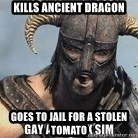 Skyrim Meme Generator - KILLS ANCIENT DRAGON GOES TO JAIL FOR A STOLEN TOMATO