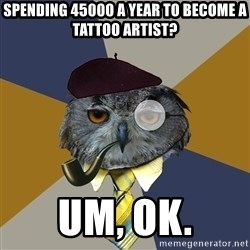 Art Professor Owl - spending 45000 a year to become a tattoo artist? Um, ok.