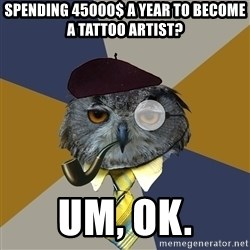 Art Professor Owl - spending 45000$ a year to become a tattoo artist? Um, ok.
