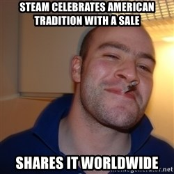 Good Guy Greg - Steam Celebrates American Tradition with a sale Shares it WorldWide