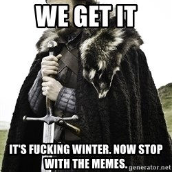 Sean Bean Game Of Thrones - We get it It's fucking winter. Now stop with the memes.