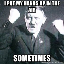 Successful Hitler - i PUT MY HANDS UP IN THE AIR SOMETIMES