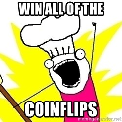BAKE ALL OF THE THINGS! - Win all of the coinflips