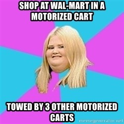 Fat Girl - Shop at wal-mart in a motorized cart towed by 3 other motorized carts