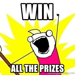 X ALL THE THINGS - Win all the prizes