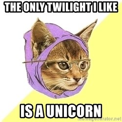 Hipster Kitty - The only twilight i like IS A UNICORN