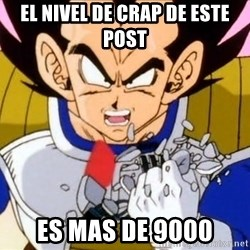 Vegeta - el nivel de crap de este post es mas de 9000
