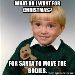 Death Child - what do I want for Christmas? For santa to move the bodies.