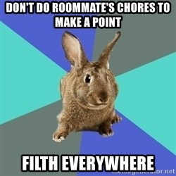 Roommate Rabbit - Don't do roommate's chores to make a point Filth everywhere