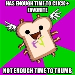 Funnyjunk Meme - Has enough time to click + favorite not enough time to thumb