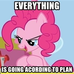 pinkie pie plan - Everything is going acording to plan