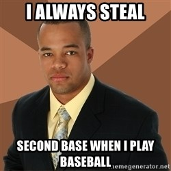 Successful Black Man - i always steal second base when i play baseball