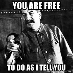 Joseph Stalin - YOU ARE FREE TO DO AS I TELL YOU