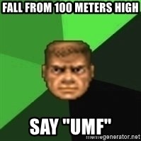 "Doomguy - FALL FROM 100 meters high SAY ""Umf"""