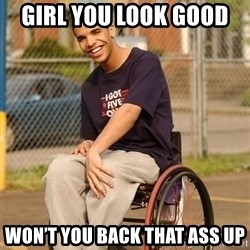 Drake Wheelchair - Girl you look good   won't you back that ass up