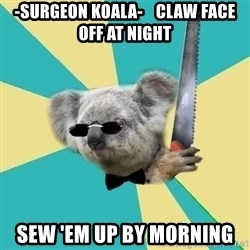BOI_Koala - -Surgeon Koala-    Claw face off at night Sew 'em up by morning