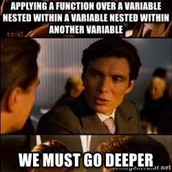 Inception Vert - Applying a function over a variable nested within a variable NeSTED WITHIN ANOTHER VARIABLE  We Must Go DEEPER