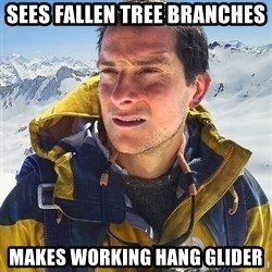 Bear Grylls - sees fallen tree branches makes working hang glider