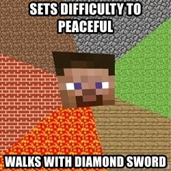 Minecraft Guy - Sets difficulty to peaceful walks with diamond sword