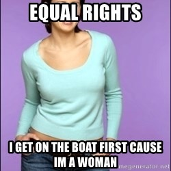 Average Girl - EQUAL RIGHTS I GET ON THE BOAT FIRST CAUSE IM A WOMAN