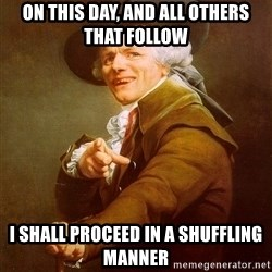 Joseph Ducreux - On this day, and ALL OTHERS THAT FOLLOW i SHALL PROCEED IN A SHUFFLING MANNER