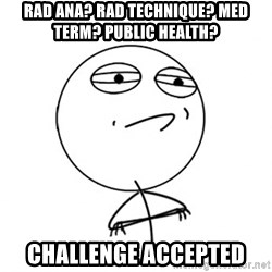 Challenge Accepted - Rad Ana? Rad Technique? Med Term? Public Health? Challenge accepted
