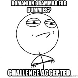 Challenge Accepted - Romanian grammar for dummies? Challenge accepted