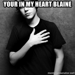 Justin - YOUR IN MY HEART BLAINE