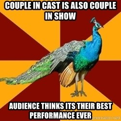Thespian Peacock - COuple in cast is also couple in show audience thinks its their best performance ever
