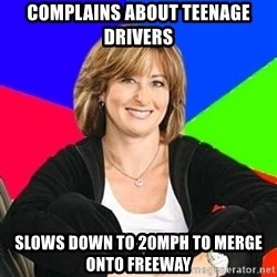 Sheltering Suburban Mom - complains about teenage drivers slows down to 20mph to merge onto freeway