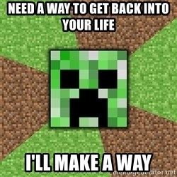 Minecraft Creeper - Need a way to get back into your life i'll make a way