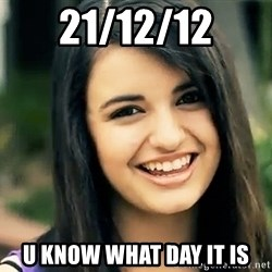 Rebecca Black Fried Egg - 21/12/12 U KNOW WHAT DAY IT IS