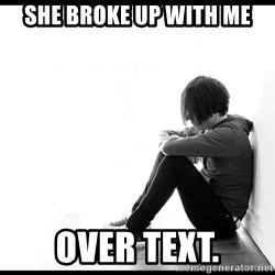 First World Problems - She broke up with me over text.