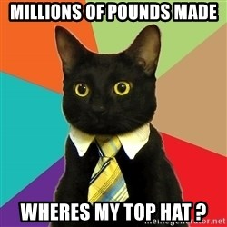 Business Cat - millions of pounds made wheres my top hat ?