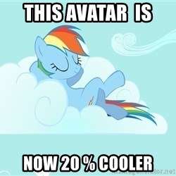 Rainbow Dash Cloud - THIS AVATAR  IS  NOW 20 % COOLER