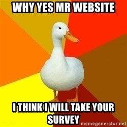 Technologically Impaired Duck - why yes mr website i think i will take your survey