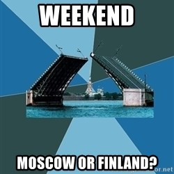 piter - weekend moscow or finland?