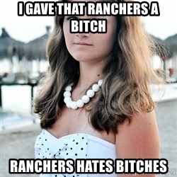 StupidBitch - I gave that ranchers a bitch ranchers hates bitches