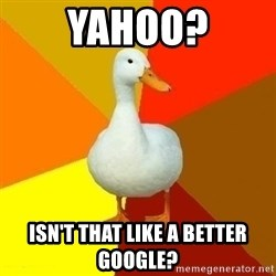 Technologically Impaired Duck - Yahoo? Isn't that like a better google?