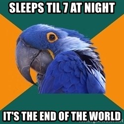 Paranoid Parrot - Sleeps Til 7 At night It's the end of the world