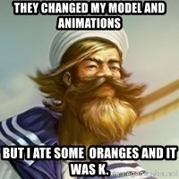 "Gangplank ""but then i ate some oranges and it was k"" - They changed my model and animations but i ate some  oranges and it was k."