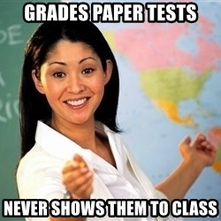 Unhelpful High School Teacher - Grades paper tests Never shows them to class