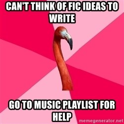 Fanfic Flamingo - CAN'T THINK OF FIC IDEAS TO WRITE GO TO MUSIC PLAYLIST FOR HELP